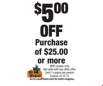 $5.00 OFF Purchase of $25.00 or more. With coupon only. Not valid with any other offer.Limit 1 coupon per person.Expires 12-15-17.Go to LocalFlavor.com for more coupons.