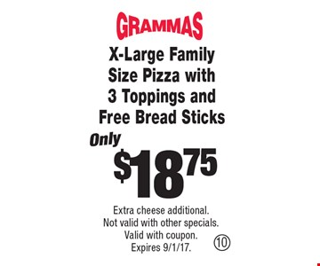 Only $18.75 X-Large Family Size Pizza with 3 Toppings and Free Bread Sticks. Extra cheese additional. Not valid with other specials. Valid with coupon. Expires 9/1/17.