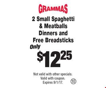 Only $12.25 2 Small Spaghetti & Meatballs Dinners and Free Breadsticks. Not valid with other specials. Valid with coupon. Expires 9/1/17.