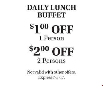 DAILY LUNCH BUFFET. $2.00 OFF 2 Persons. $1.00 OFF 1 Person. Not valid with other offers. Expires 7-5-17.