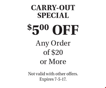 CARRY-OUT SPECIAL. $5.00 OFF Any Order of $20 or More. Not valid with other offers. Expires 7-5-17.
