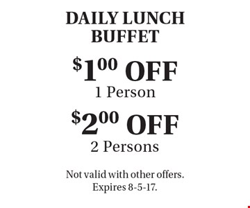 DAILY LUNCHBUFFET $2.00 OFF 2 Persons. $1.00 OFF 1 Person. . Not valid with other offers.Expires 8-5-17.