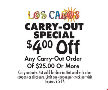 Carry-Out Special. $4.00 Off Any Carry-Out Order Of $25.00 Or More. Carry-out only. Not valid for dine-in. Not valid with other coupons or discounts. Limit one coupon per check per visit. Expires 9-5-17.