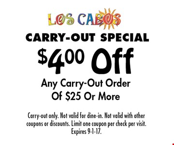 Carry-Out Special$4.00 Off Any Carry-Out Order Of $25 Or More . Carry-out only. Not valid for dine-in. Not valid with other coupons or discounts. Limit one coupon per check per visit. Expires 9-1-17.