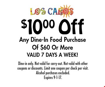 $10.00 Off Any Dine-In Food Purchase Of $60 Or More Valid 7 Days A Week!. Dine-in only. Not valid for carry-out. Not valid with other coupons or discounts. Limit one coupon per check per visit. Alcohol purchases excluded. Expires 9-1-17.