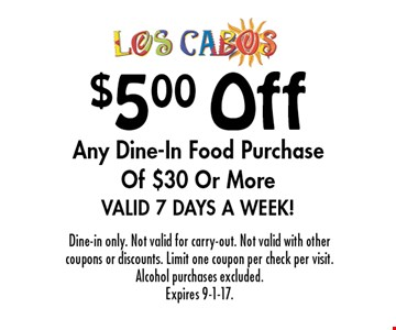 $5.00 Off Any Dine-In Food Purchase Of $30 Or More Valid 7 Days A Week!. Dine-in only. Not valid for carry-out. Not valid with other coupons or discounts. Limit one coupon per check per visit. Alcohol purchases excluded. Expires 9-1-17.