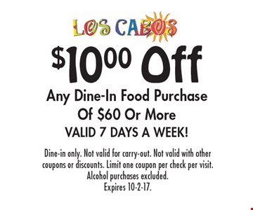 $10 Off Any Dine-In Food Purchase Of $60 Or More Valid 7 Days A Week! Dine-in only. Not valid for carry-out. Not valid with other coupons or discounts. Limit one coupon per check per visit. Alcohol purchases excluded. Expires 10-2-17.