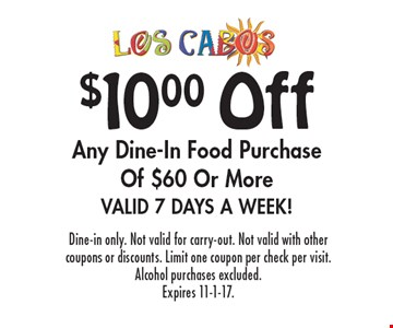 $10.00 Off Any Dine-In Food Purchase Of $60 Or More. Valid 7 Days A Week! Dine-in only. Not valid for carry-out. Not valid with other coupons or discounts. Limit one coupon per check per visit. Alcohol purchases excluded. Expires 11-1-17.