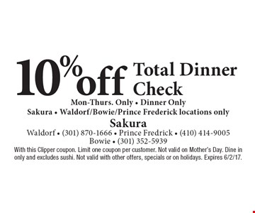 10% off Total Dinner Check Mon-Thurs. Only - Dinner Only. Sakura - Waldorf/Bowie/Prince Frederick locations only. With this Clipper coupon. Limit one coupon per customer. Not valid on Mother's Day. Dine in only and excludes sushi. Not valid with other offers, specials or on holidays. Expires 6/2/17.
