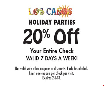 HOLIDAY PARTIES 20% Off Your Entire Check Valid 7 Days A Week! Not valid with other coupons or discounts. Excludes alcohol. Limit one coupon per check per visit. Expires 2-1-18.