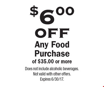 $6.00 off Any Food Purchase of $35.00 or more. Does not include alcoholic beverages. Not valid with other offers. Expires 6/30/17.