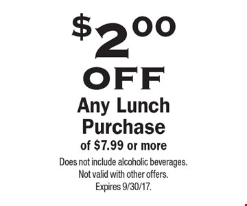 $2.00 off any lunch purchase of $7.99 or more. Does not include alcoholic beverages. Not valid with other offers. Expires 9/30/17.