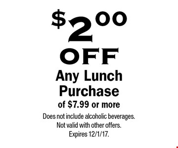 $2 off any lunch purchase of $7.99 or more. Does not include alcoholic beverages. Not valid with other offers.Expires 12/1/17.