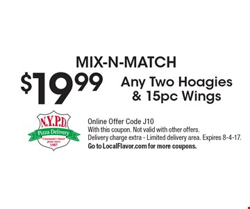 MIX-N-MATCH. $19.99 Any Two Hoagies & 15pc Wings. Online Offer Code J10. With this coupon. Not valid with other offers. Delivery charge extra - Limited delivery area. Expires 8-4-17. Go to LocalFlavor.com for more coupons.
