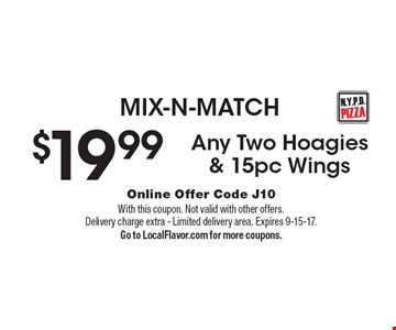 MIX-N-MATCH $19.99 Any Two Hoagies & 15pc Wings. Online Offer Code J10. With this coupon. Not valid with other offers. Delivery charge extra - Limited delivery area. Expires 9-15-17. Go to LocalFlavor.com for more coupons.
