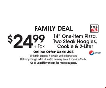 FAMILY DEAL $24.99 14
