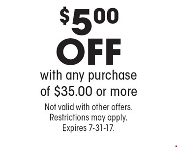 $5.00 OFF with any purchase of $35.00 or more. Not valid with other offers. Restrictions may apply. Expires 7-31-17.