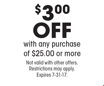 $3.00 OFF with any purchase of $25.00 or more. Not valid with other offers. Restrictions may apply. Expires 7-31-17.