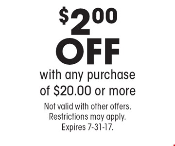 $2.00 OFF with any purchase of $20.00 or more. Not valid with other offers. Restrictions may apply. Expires 7-31-17.