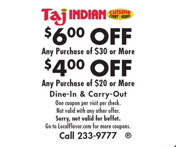 $4.00 OFF Any Purchase of $20 or More OR $6.00 OFF Any Purchase of $30 or More. Dine-In & Carry-Out. One coupon per visit per check. Not valid with any other offer. Sorry, not valid for buffet. Go to LocalFlavor.com for more coupons. Call 233-9777