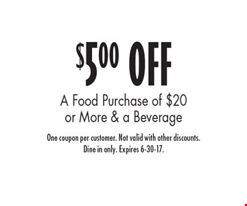 $5.00 OFF A Food Purchase of $20 or More & a Beverage. One coupon per customer. Not valid with other discounts. Dine in only. Expires 6-30-17.