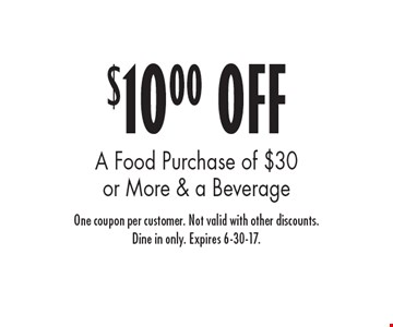 $10.00 OFF A Food Purchase of $30 or More & a Beverage. One coupon per customer. Not valid with other discounts. Dine in only. Expires 6-30-17.