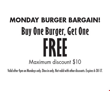 MONDAY BURGER BARGAIN! Buy One Burger, Get One FREE. Maximum discount $10. Valid after 4pm on Mondays only. Dine in only. Not valid with other discounts. Expires 6-30-17.