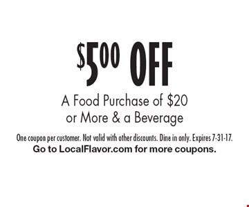 $5.00 OFF A Food Purchase of $20 or More & a Beverage. One coupon per customer. Not valid with other discounts. Dine in only. Expires 7-31-17. Go to LocalFlavor.com for more coupons.