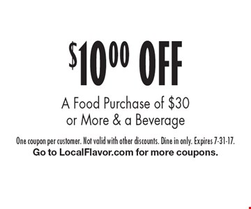 $10.00 OFF A Food Purchase of $30 or More & a Beverage. One coupon per customer. Not valid with other discounts. Dine in only. Expires 7-31-17. Go to LocalFlavor.com for more coupons.