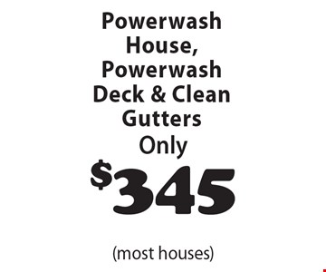 Only $345 Powerwash House, Powerwash Deck & Clean Gutters (most houses).