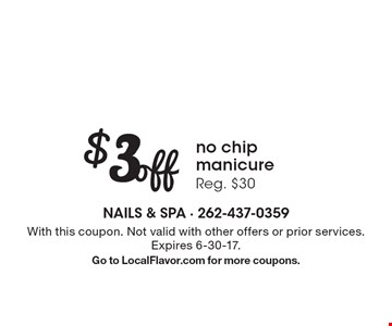 $3 off no chip manicure. Reg. $30. With this coupon. Not valid with other offers or prior services. Expires 6-30-17. Go to LocalFlavor.com for more coupons.