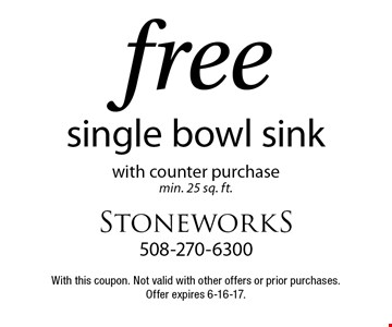 Free single bowl sink with counter purchase. Min. 25 sq. ft. With this coupon. Not valid with other offers or prior purchases. Offer expires 6-16-17.