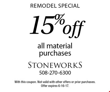 Remodel special. 15% off all material purchases. With this coupon. Not valid with other offers or prior purchases. Offer expires 6-16-17.