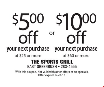 $10.00 off your next purchase of $60 or more. $5.00 off your next purchase of $25 or more. With this coupon. Not valid with other offers or on specials. Offer expires 6-23-17.