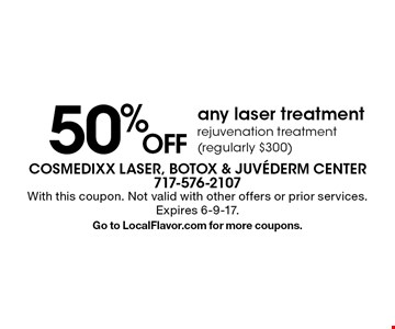 50% off any laser treatment. Rejuvenation treatment (regularly $300). With this coupon. Not valid with other offers or prior services. Expires 6-9-17. Go to LocalFlavor.com for more coupons.