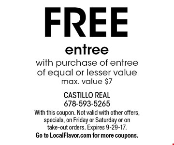 Free entree with purchase of entree of equal or lesser value. Max. value $7. With this coupon. Not valid with other offers, specials, on Friday or Saturday or on take-out orders. Expires 9-29-17. Go to LocalFlavor.com for more coupons.