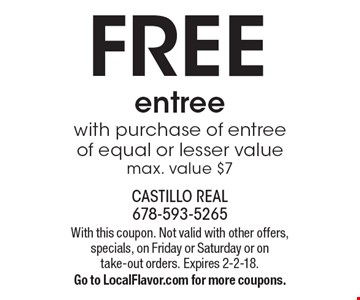 Free entree with purchase of entree of equal or lesser value max. value $7. With this coupon. Not valid with other offers, specials, on Friday or Saturday or on take-out orders. Expires 2-2-18. Go to LocalFlavor.com for more coupons.