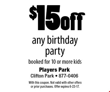 $15 off any birthday party booked for 10 or more kids. With this coupon. Not valid with other offers or prior purchases. Offer expires 6-23-17.