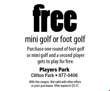 Free mini golf or foot golf. Purchase one round of foot golf or mini golf and a second player gets to play for free. With this coupon. Not valid with other offers or prior purchases. Offer expires 6-23-17.
