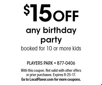 $15 off any birthday party booked for 10 or more kids. With this coupon. Not valid with other offers or prior purchases. Expires 8-25-17. Go to LocalFlavor.com for more coupons.