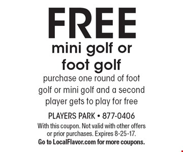 Free mini golf or foot golf purchase on round or mini golf and a second player gets to play for free. With this coupon. Not valid with other offers or prior purchases. Expires 8-25-17. Go to LocalFlavor.com for more coupons.