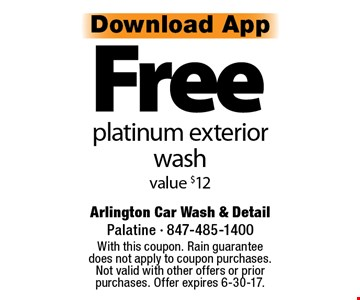 Free platinum exterior wash. Value $12. With this coupon. Rain guarantee does not apply to coupon purchases. Not valid with other offers or prior purchases. Offer expires 6-30-17.