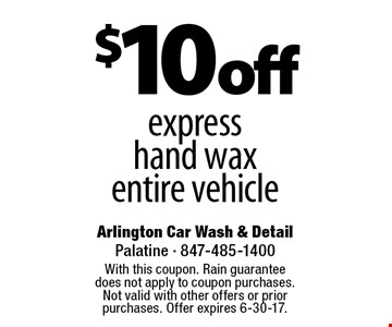 $10 off express hand wax entire vehicle. With this coupon. Rain guarantee does not apply to coupon purchases. Not valid with other offers or prior purchases. Offer expires 6-30-17.