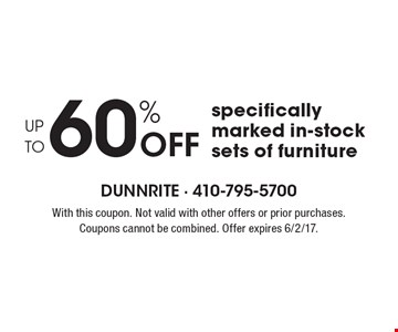 Up To 60% Off specifically marked in-stock sets of furniture. With this coupon. Not valid with other offers or prior purchases. Coupons cannot be combined. Offer expires 6/2/17.