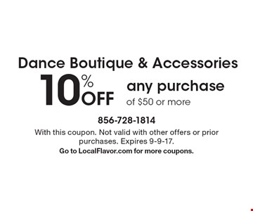 Dance Boutique & Accessories - 10% Off any purchase of $50 or more. With this coupon. Not valid with other offers or prior purchases. Expires 9-9-17.Go to LocalFlavor.com for more coupons.