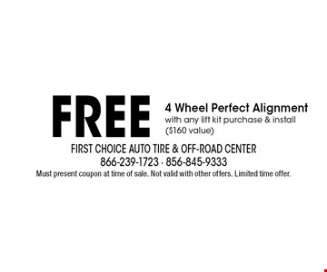 Free 4 Wheel Perfect Alignment with any lift kit purchase & install ($160 value). Must present coupon at time of sale. Not valid with other offers. Limited time offer.