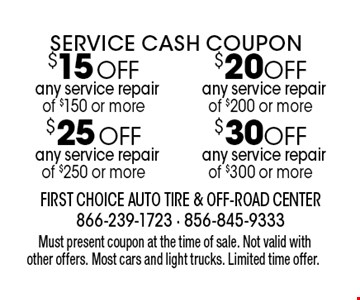 Service Cash Coupon! $20 Off any service repair of $200 or more or $30 Off any service repair of $300 or more or $25 Off any service repair of $250 or more or $15 Off any service repair of $150 or more. Must present coupon at the time of sale. Not valid with other offers. Most cars and light trucks. Limited time offer.