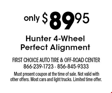 Only $89.95 Hunter 4-Wheel Perfect Alignment. Must present coupon at the time of sale. Not valid with other offers. Most cars and light trucks. Limited time offer.