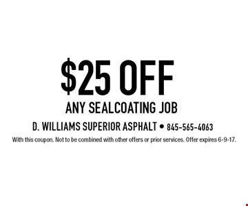 $25 off any sealcoating job. With this coupon. Not to be combined with other offers or prior services. Offer expires 6-9-17.