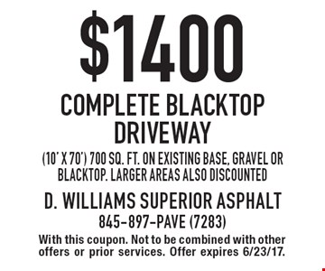 $1400 complete blacktop driveway. (10' x 70') 700 sq. ft. on existing base, gravel or blacktop. Larger areas also discounted. With this coupon. Not to be combined with other offers or prior services. Offer expires 6/23/17.
